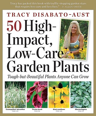 50 High-Impact Low-Care Garden Plants By Disabato-Aust, Tracy